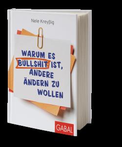 """Cover: """"Warum es Bullshit ist, andere ändern zu wollen"""" von Nele Kreyßig"""